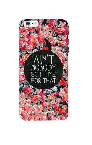 Ain't Nobody Got Time For That Apple iPhone 6 Plus Case