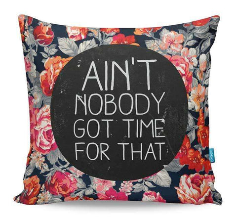 Ain't Nobody Got Time For That Cushion Cover