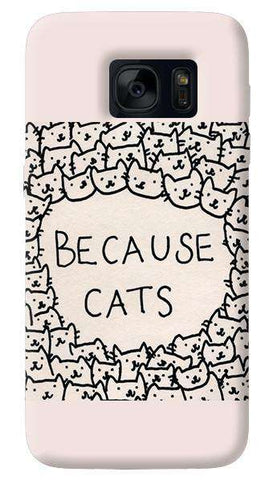 Because Cats   Samsung Galaxy S7 Case