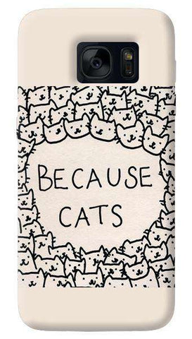 Because Cats   Samsung Galaxy S7 Edge Case