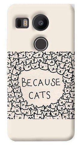 meet f7313 bd2dd Because Cats Nexus 5X Case - Cyankart.com
