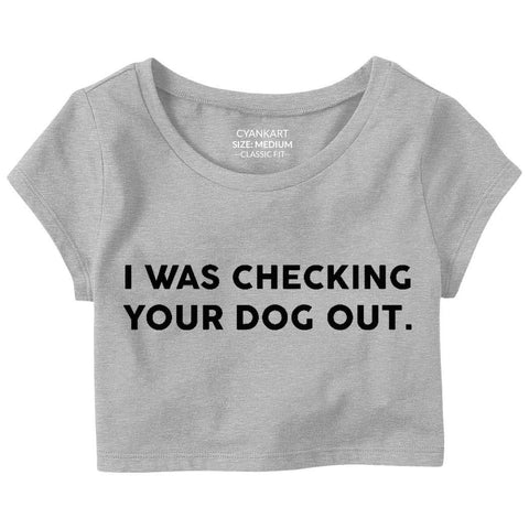 Checking Your Dog Out Crop Top