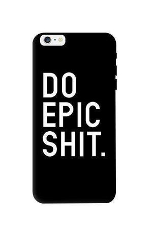 Do Epic Shit   Apple iPhone 6 Plus Case