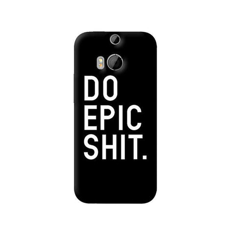 Do Epic Shit   HTC One M8 Case