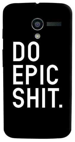 Do Epic Shit   Motorola Moto X Case