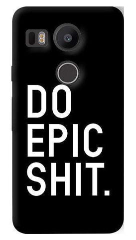 Do Epic Shit   Nexus 5X Case