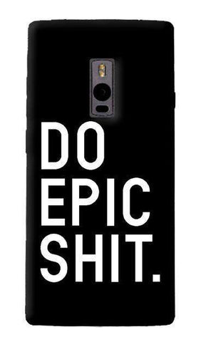 Do Epic Shit  OnePlus Two Case
