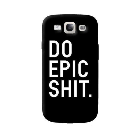 Do Epic Shit  Samsung Galaxy S3 Case