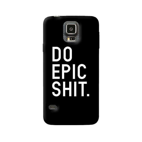 Do Epic Shit  Samsung Galaxy S5 Case