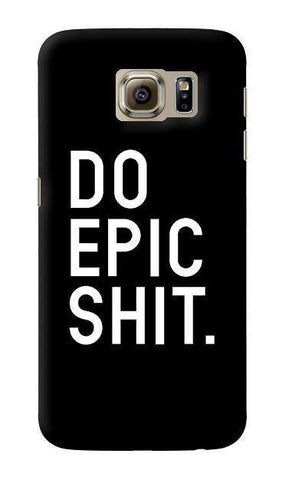 Do Epic Shit  Samsung Galaxy S6 Case