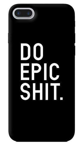 Do Epic Shit Apple iPhone 7 Plus Case