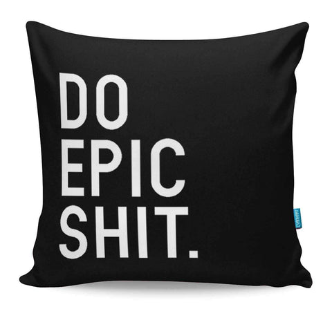Do Epic Shit Cushion Cover