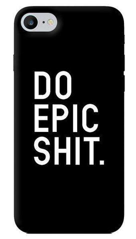 Do Epic Shit iPhone 7 Case