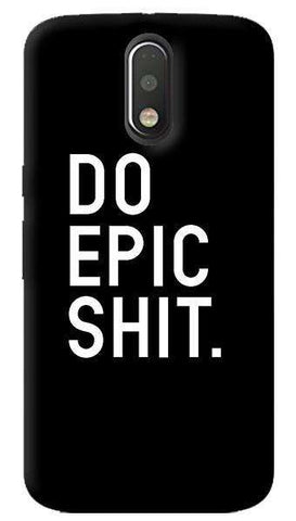 Do Epic Shit Motorola Moto G4/ G4 Plus Case
