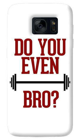 Do You Even Lift Bro  Samsung Galaxy S7 Case