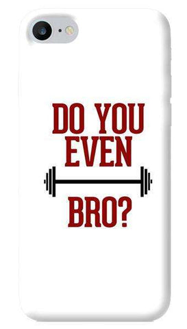 Do You Even Lift Bro iPhone 7 Case