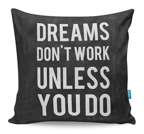 Dreams Don't Work Unless You Do Cushion Cover