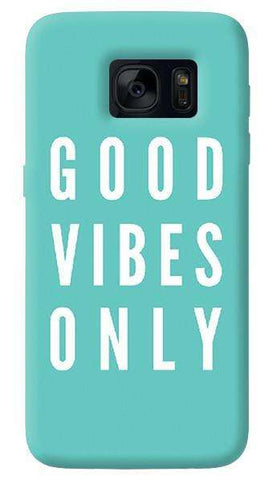 Good Vibes Only  Samsung Galaxy S7 Edge Case