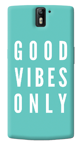Good Vibes Only Oneplus One