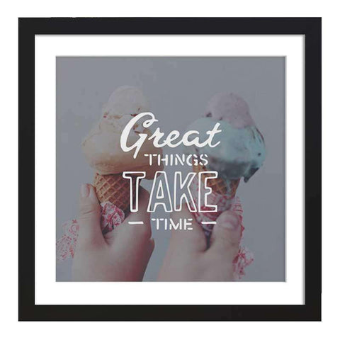 Great Things Take Time Framed Art