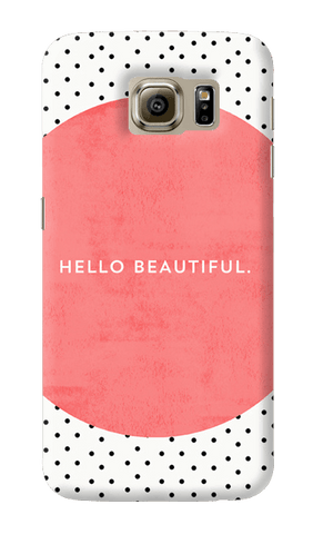 Hello Beautiful Samsung Galaxy S6 Case