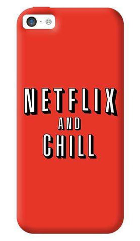 Netflix And Chill   Apple iPhone 5C Case