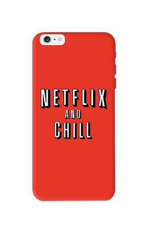 Netflix And Chill  Apple iPhone 6 Plus Case