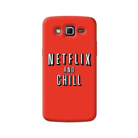 Netflix And Chill  Samsung Galaxy Grand 2 Case