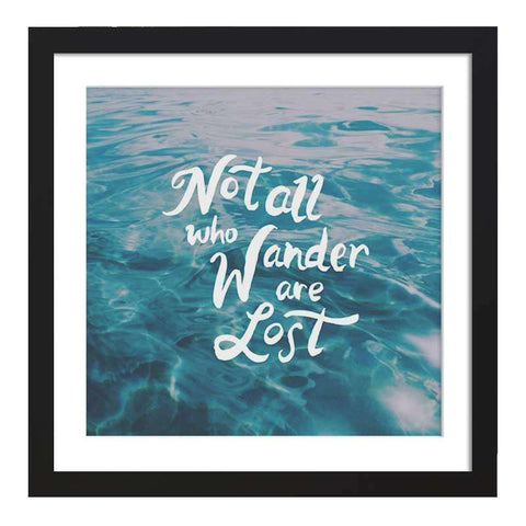 Not All Those Who Wander Are Lost Framed Art