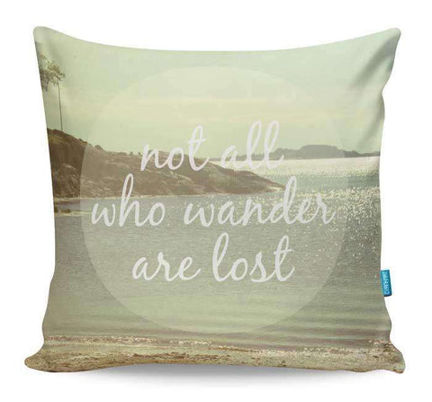 Not All Who Wander Are Lost Cushion Cover