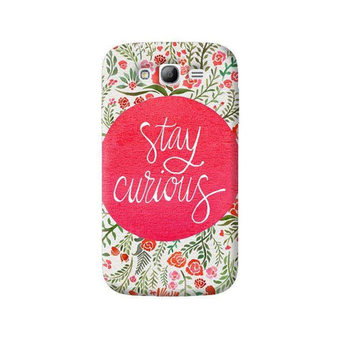 Stay Curious Samsung Galaxy Grand Case
