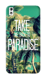 Take Me Back To Paradise HTC Desire 820 Case