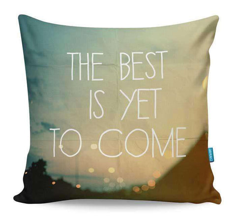 The Best Is Yet To Come Cushion Cover