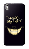 We All Are Mad Here HTC Desire 816 Case