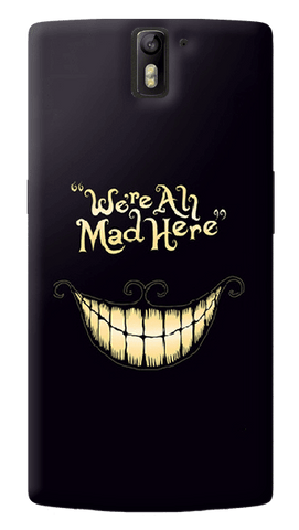 We All Are Mad Here Oneplus One