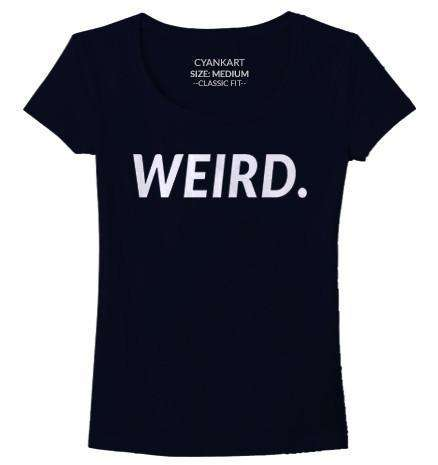 Weird Women's T-Shirt
