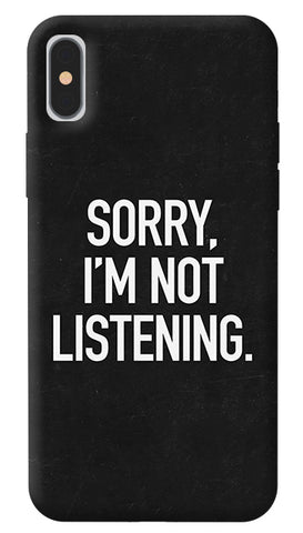 Sorry Not Listening iPhone X Cover