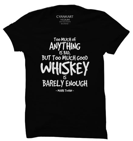 Too Much Whiskey T-Shirt