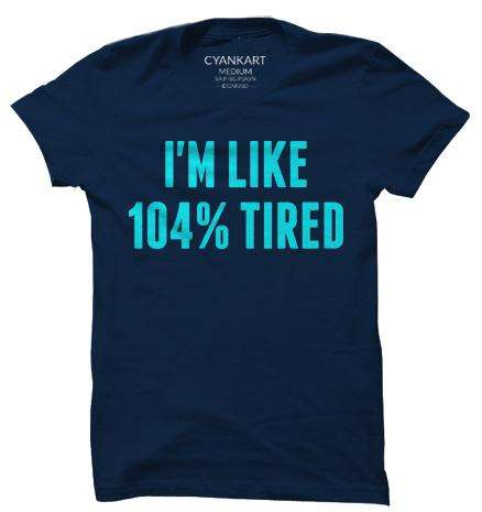 104% Tired XXXL T-Shirt