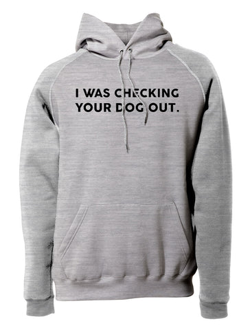 Checking Your Dog Out Pullover Hoodie