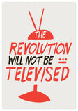 THE REVOLUTION WILL NOT BE TELEVISED- PRINT