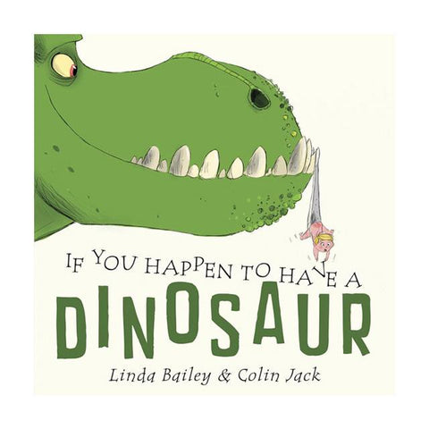 If You Happen To Have A Dinosaur - by Linda Bailey & Colin Jack