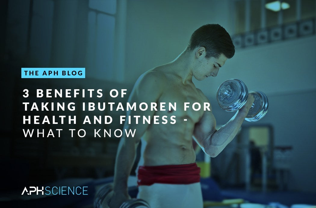 3 BENEFITS OF TAKING IBUTAMOREN FOR HEALTH AND FITNESS – WHAT TO KNOW