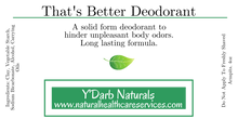 Load image into Gallery viewer, That's Better Deodorant - Natural HealthCare Services NHCS Y'Darb Naturals ALl natural aluminum free deodorant non toxic Pittsburgh,PA Organic,Wildcrafted,Natural Skin & Beauty Products
