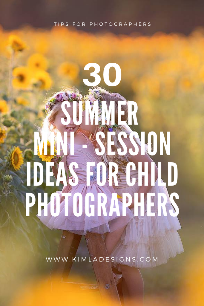 Spring - 30 Summer Mini - Session Ideas for Child Photographers