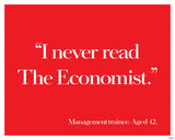 """I never read the Economist."" Management trainee. Aged 42."