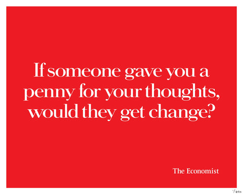 If someone gave you a penny for your thoughts, would they get change?