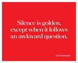 Silence is golden, except when it follows an awkward question.