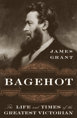 Bagehot - The Life and Times of the Greatest Victorian