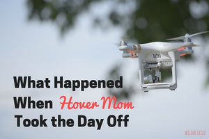 What Happened When Hover Mom Took the Day Off?